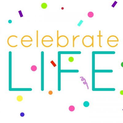 The weekend….celebrate life