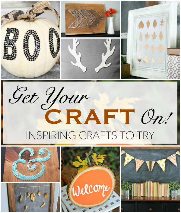 Get Your Craft On!  - Inspiring Crafts to Try